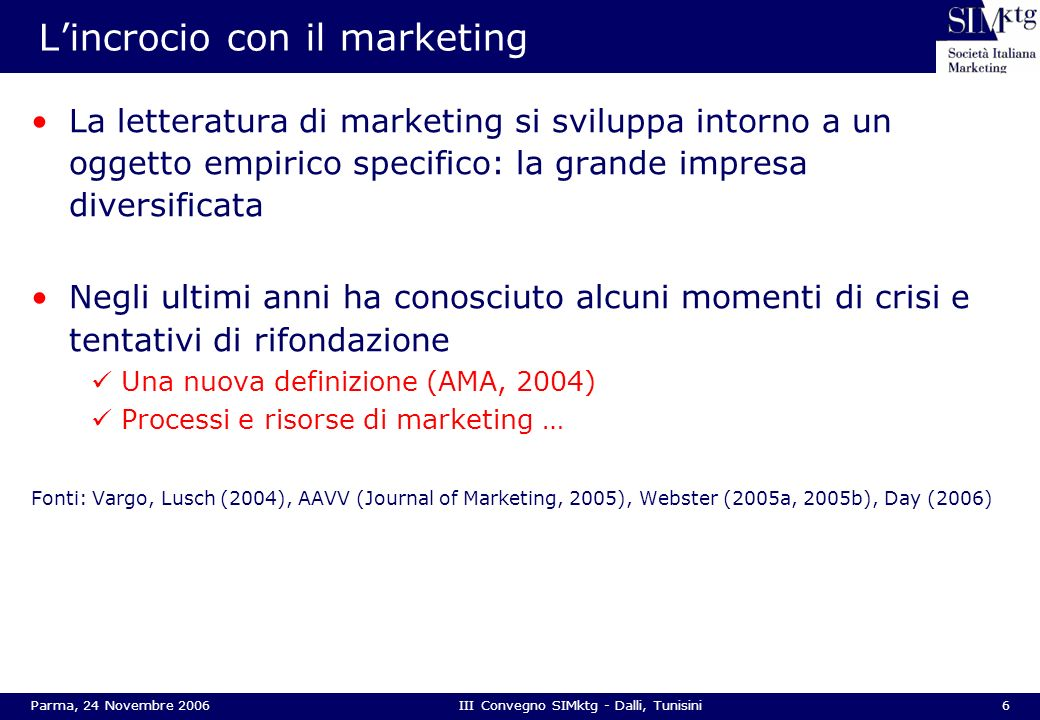 7Parma, 24 Novembre 2006III Convegno SIMktg - Dalli, Tunisini I processi di marketing Market sensing Value creation Product development Supply chain Customer relationship Value transfer Fonti: Anderson, Narus (2004), Hammer (1994), Srivastava et al.