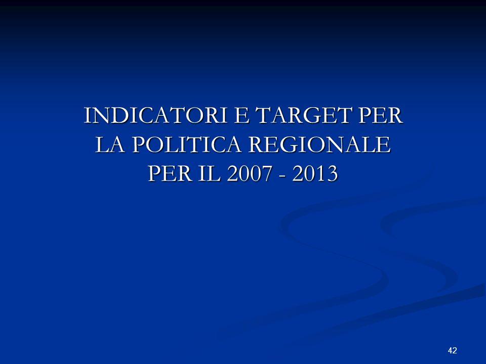 42 INDICATORI E TARGET PER LA POLITICA REGIONALE PER IL 2007 - 2013