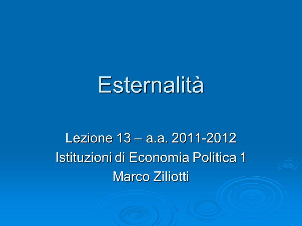 Esternalità Lezione 13 – a.a. 2011-2012 Istituzioni di Economia Politica 1 Marco Ziliotti