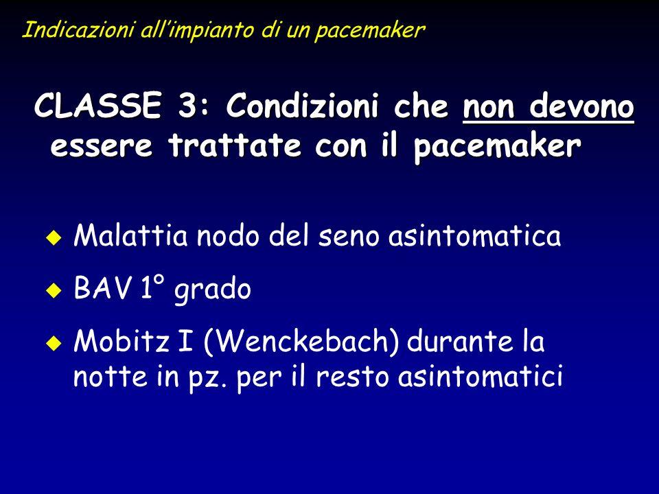 u u Malattia nodo del seno asintomatica u u BAV 1° grado u u Mobitz I (Wenckebach) durante la notte in pz. per il resto asintomatici CLASSE 3: Condizi
