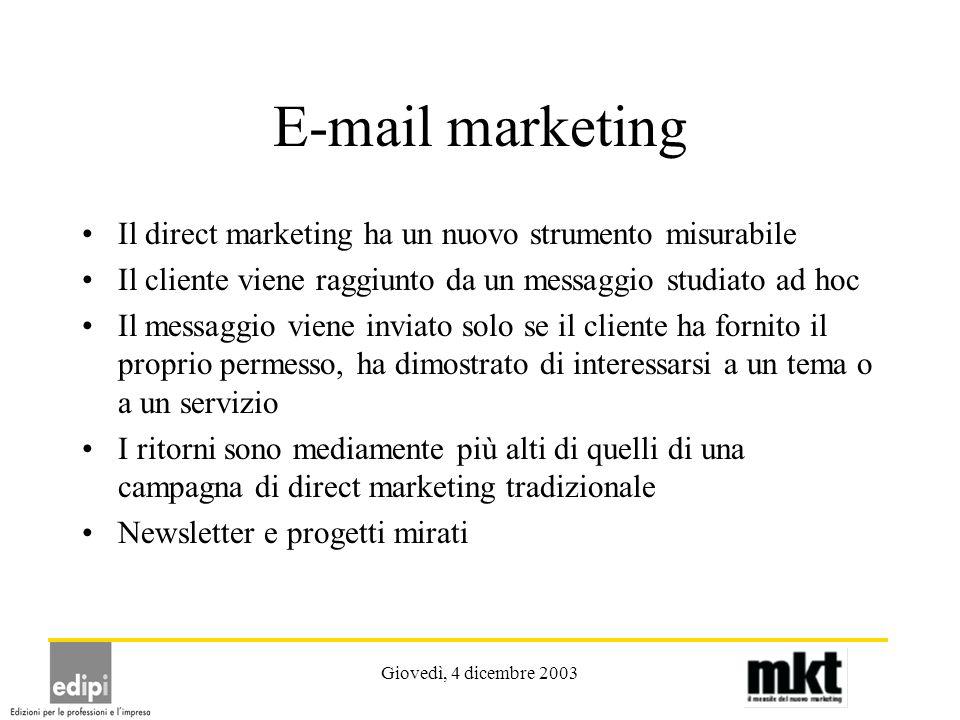 Giovedì, 4 dicembre 2003 E-mail marketing Il direct marketing ha un nuovo strumento misurabile Il cliente viene raggiunto da un messaggio studiato ad
