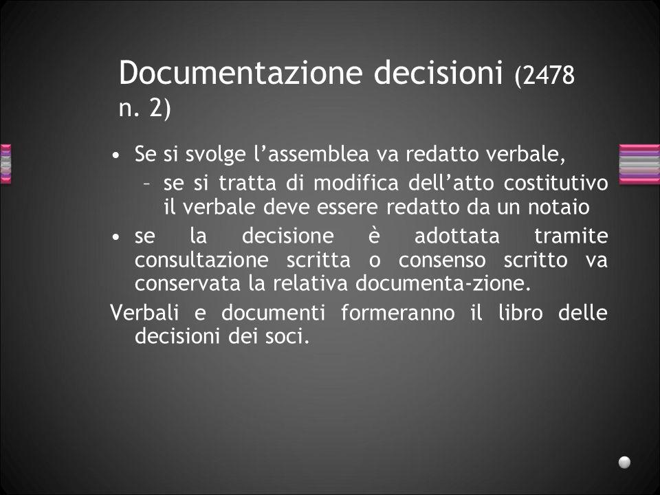 Decisioni dei soci (2479 ss) Lassemblea è obbligatoria solo per modifiche atto costitutivo e decisioni di compiere operazioni che comportino sostanzia