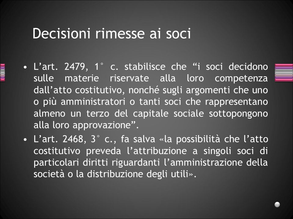 Decisioni in tema di amministrazione rimesse ai soci Nelle s.r.l., diversamente da quanto avviene nelle s.p.a., il confine tra le competenze dei soci
