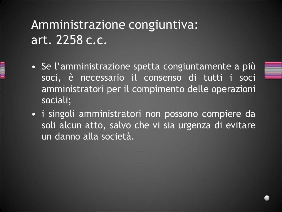 Amministrazione disgiuntiva: art. 2257 c.c. Se lamministrazione spetta disgiuntamente a più soci, ciascun socio amministratore ha diritto di opporsi a