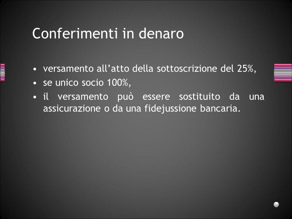 I Conferimenti (art. 2464) Sono conferibili tutti gli elementi dellattivo suscettibili di valutazione economica denaro, beni in natura e crediti, oper