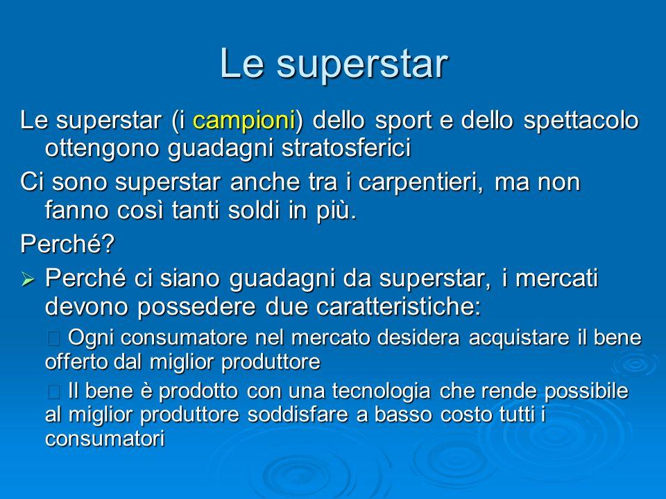 Le superstar Le superstar (i campioni) dello sport e dello spettacolo ottengono guadagni stratosferici Ci sono superstar anche tra i carpentieri, ma n