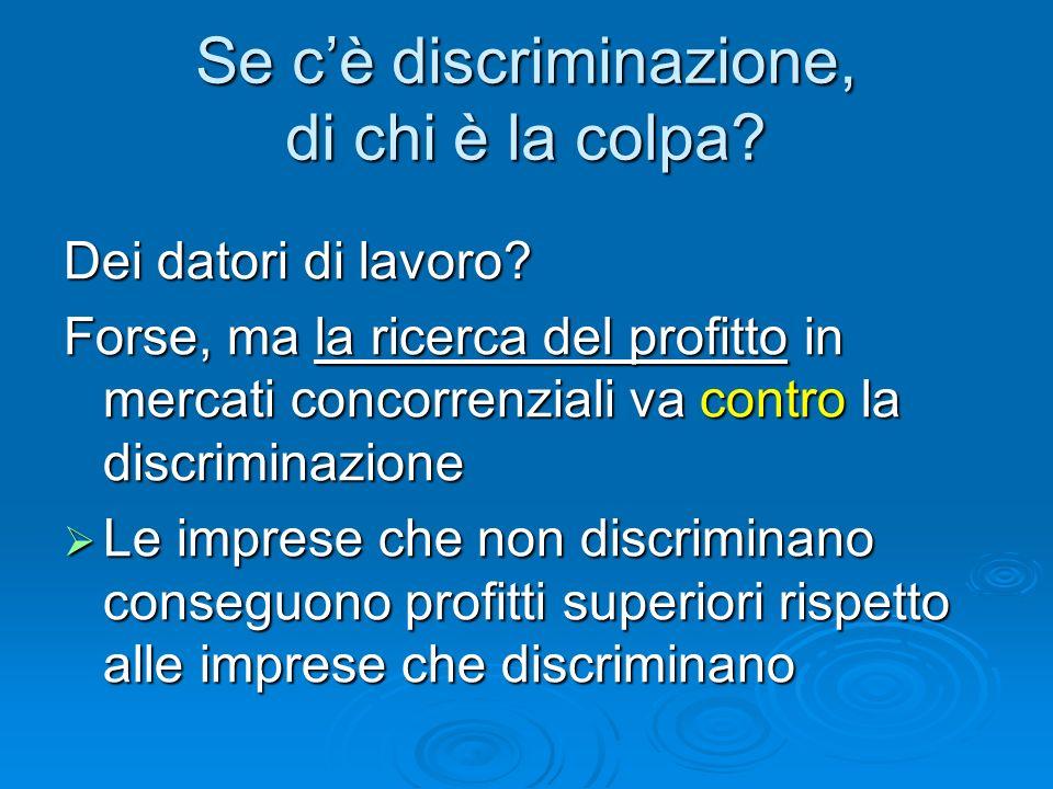 Se cè discriminazione, di chi è la colpa? Dei datori di lavoro? Forse, ma la ricerca del profitto in mercati concorrenziali va contro la discriminazio
