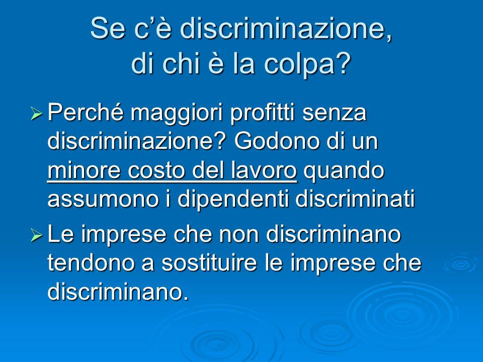 Se cè discriminazione, di chi è la colpa? Perché maggiori profitti senza discriminazione? Godono di un minore costo del lavoro quando assumono i dipen