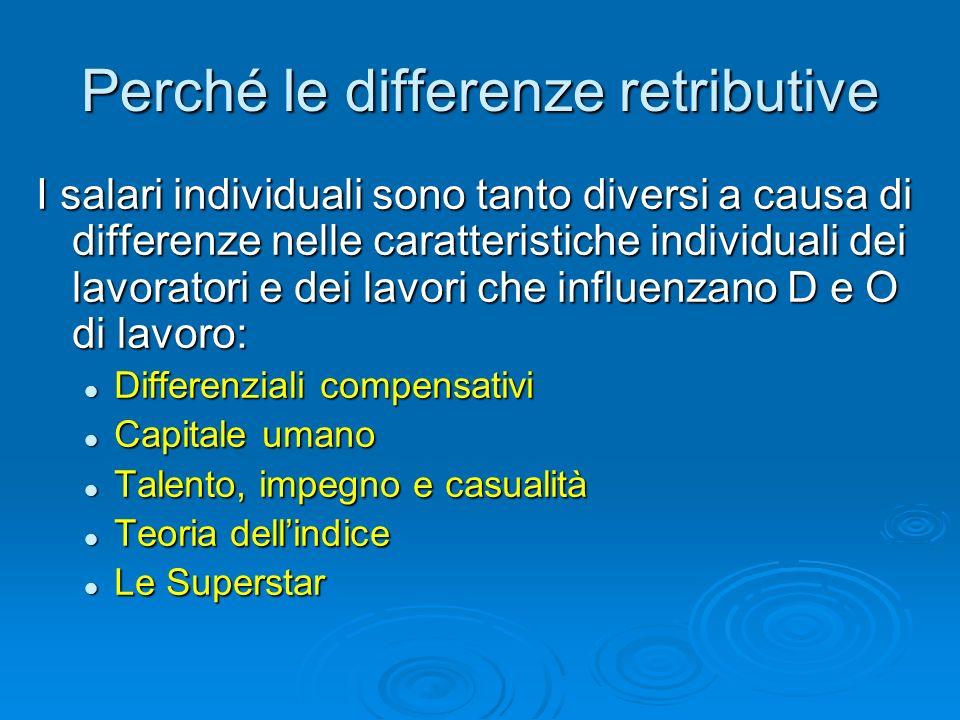 Perché le differenze retributive I salari individuali sono tanto diversi a causa di differenze nelle caratteristiche individuali dei lavoratori e dei