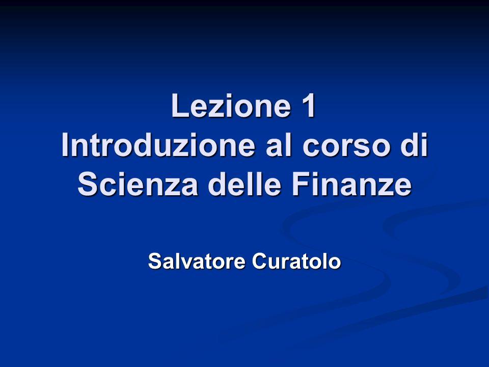 Lezione 1 Introduzione al corso di Scienza delle Finanze Salvatore Curatolo
