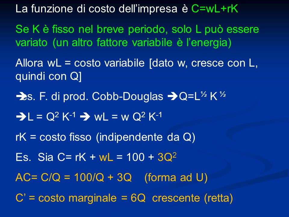 La funzione di costo dellimpresa è C=wL+rK Se K è fisso nel breve periodo, solo L può essere variato (un altro fattore variabile è lenergia) Allora wL