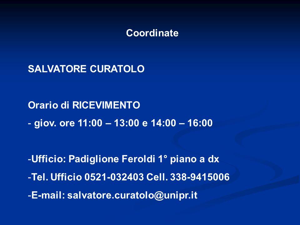 Coordinate SALVATORE CURATOLO Orario di RICEVIMENTO - giov. ore 11:00 – 13:00 e 14:00 – 16:00 -Ufficio: Padiglione Feroldi 1° piano a dx -Tel. Ufficio
