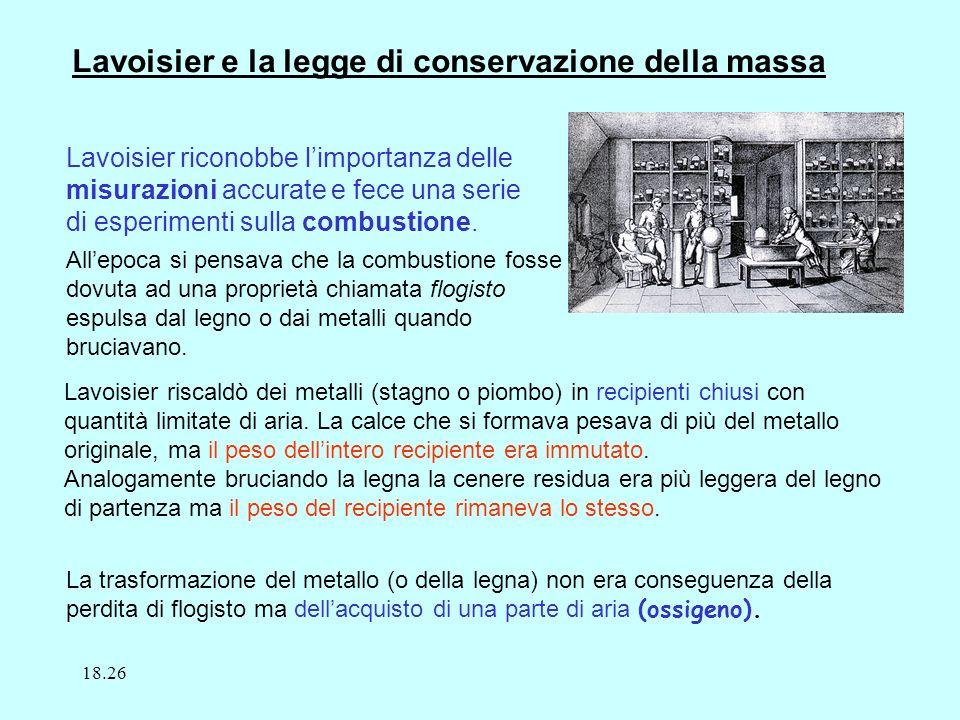 Lavoisier e la legge di conservazione della massa Lavoisier riconobbe limportanza delle misurazioni accurate e fece una serie di esperimenti sulla combustione.