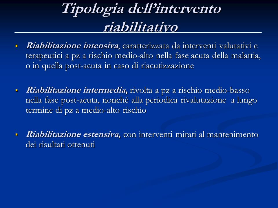 Tipologia dellintervento riabilitativo Riabilitazione intensiva, caratterizzata da interventi valutativi e terapeutici a pz a rischio medio-alto nella