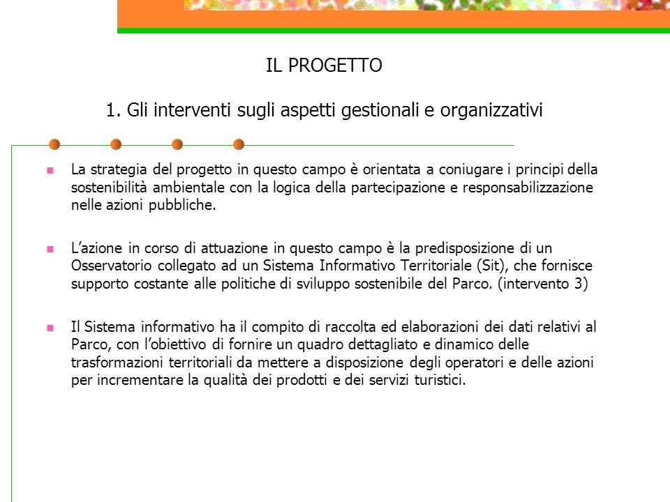 IL PROGETTO 1. Gli interventi sugli aspetti gestionali e organizzativi La strategia del progetto in questo campo è orientata a coniugare i principi de