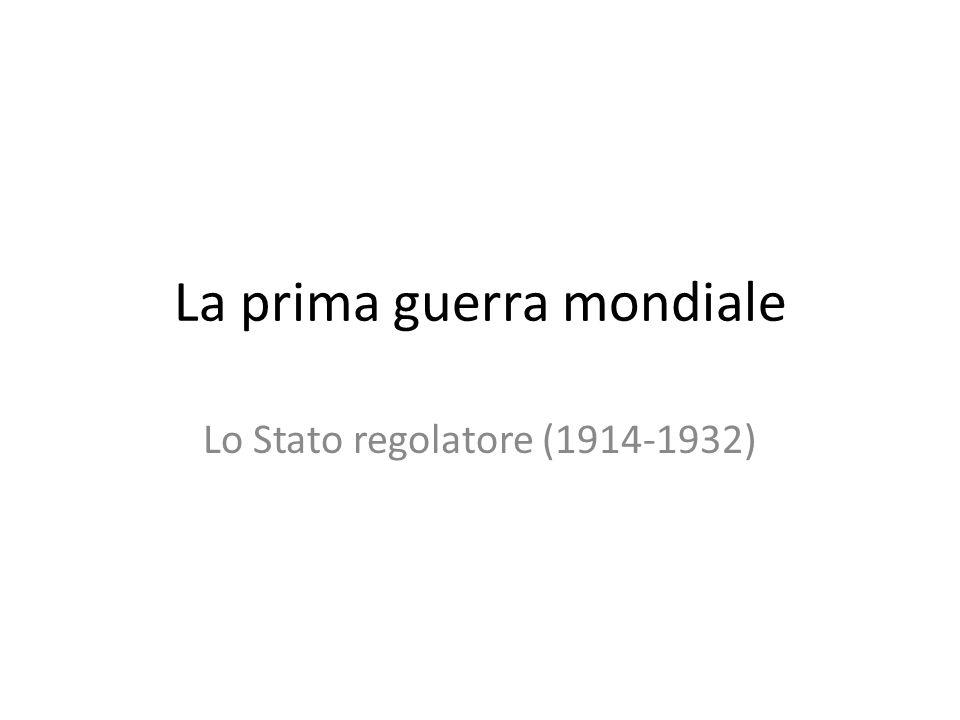 La prima guerra mondiale Lo Stato regolatore (1914-1932)