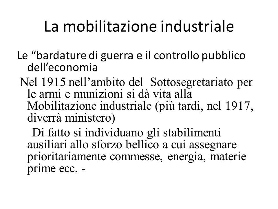 Le bardature di guerra e il controllo pubblico delleconomia Nel 1915 nellambito del Sottosegretariato per le armi e munizioni si dà vita alla Mobilita