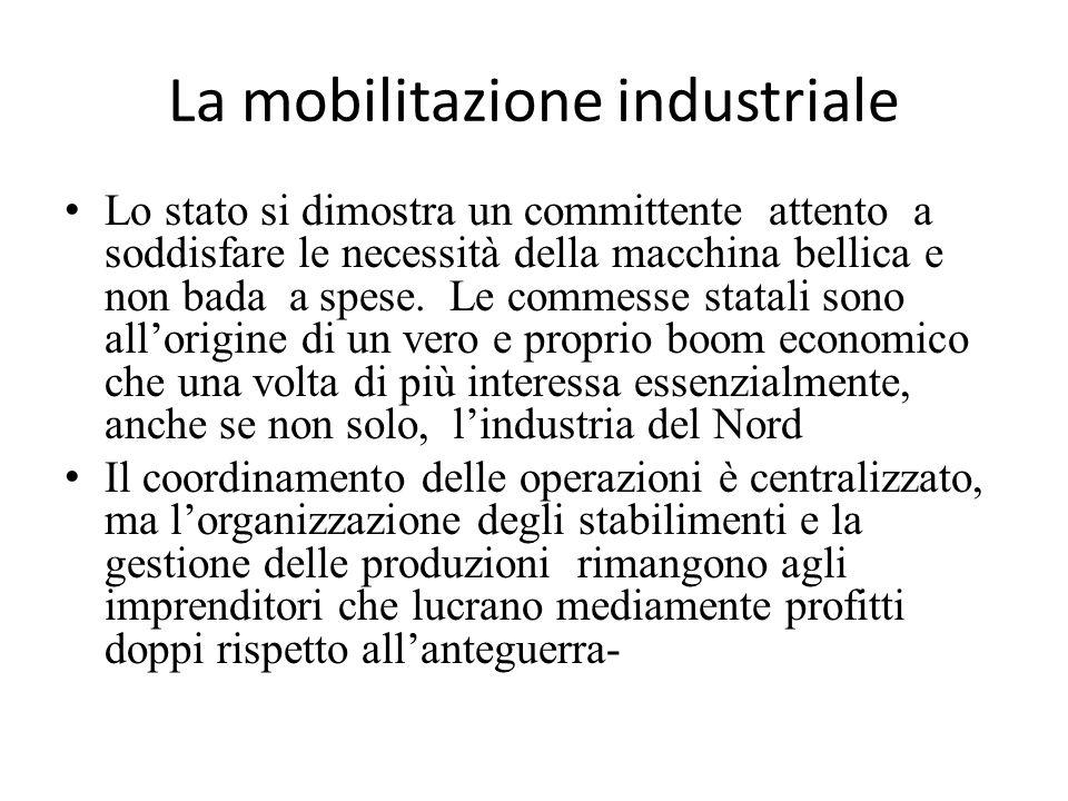 La mobilitazione industriale Lo stato si dimostra un committente attento a soddisfare le necessità della macchina bellica e non bada a spese. Le comme