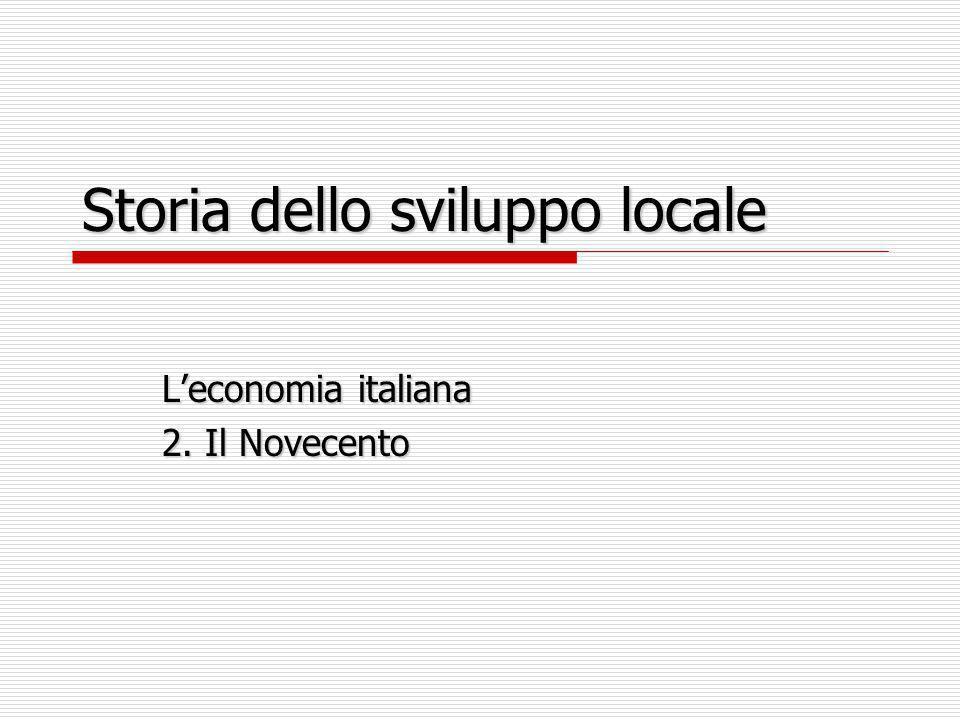 Storia dello sviluppo locale Leconomia italiana 2. Il Novecento