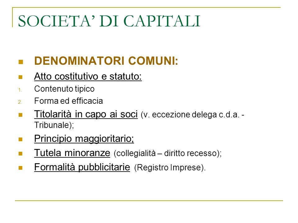 SOCIETA DI CAPITALI DENOMINATORI COMUNI: Atto costitutivo e statuto: 1.