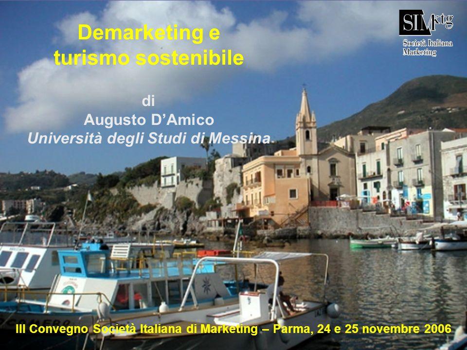 Demarketing e turismo sostenibile di Augusto DAmico Università degli Studi di Messina III Convegno Società Italiana di Marketing – Parma, 24 e 25 nove