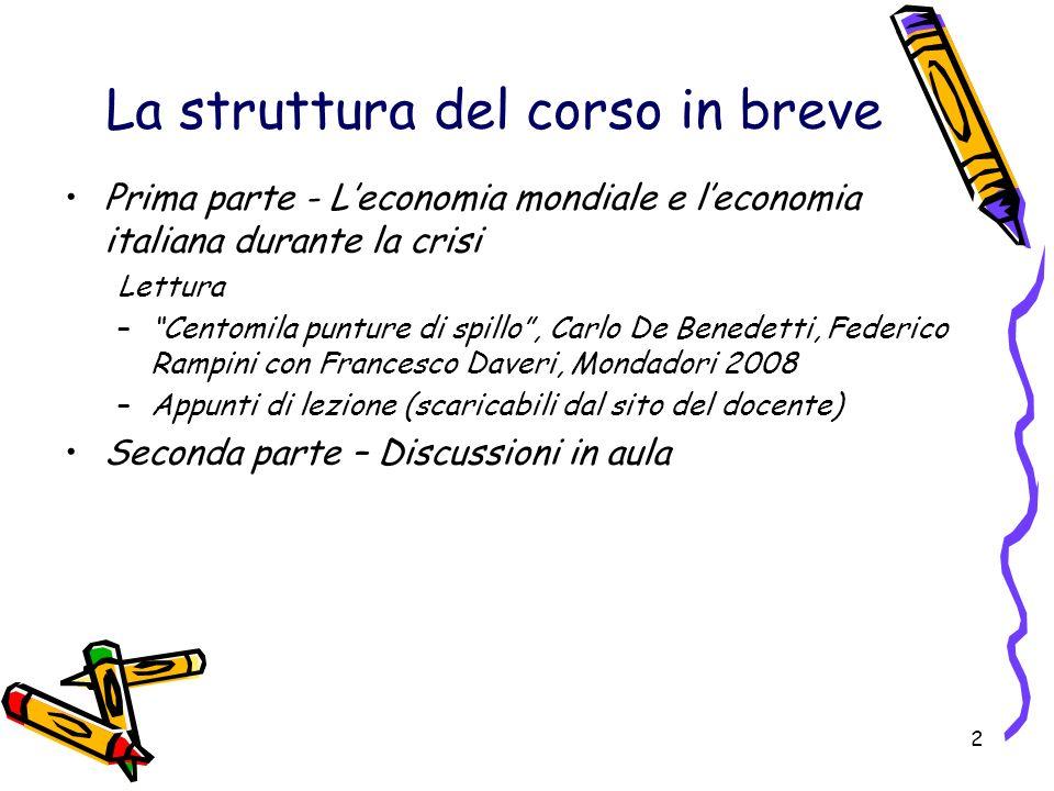 2 La struttura del corso in breve Prima parte - Leconomia mondiale e leconomia italiana durante la crisi Lettura –Centomila punture di spillo, Carlo D