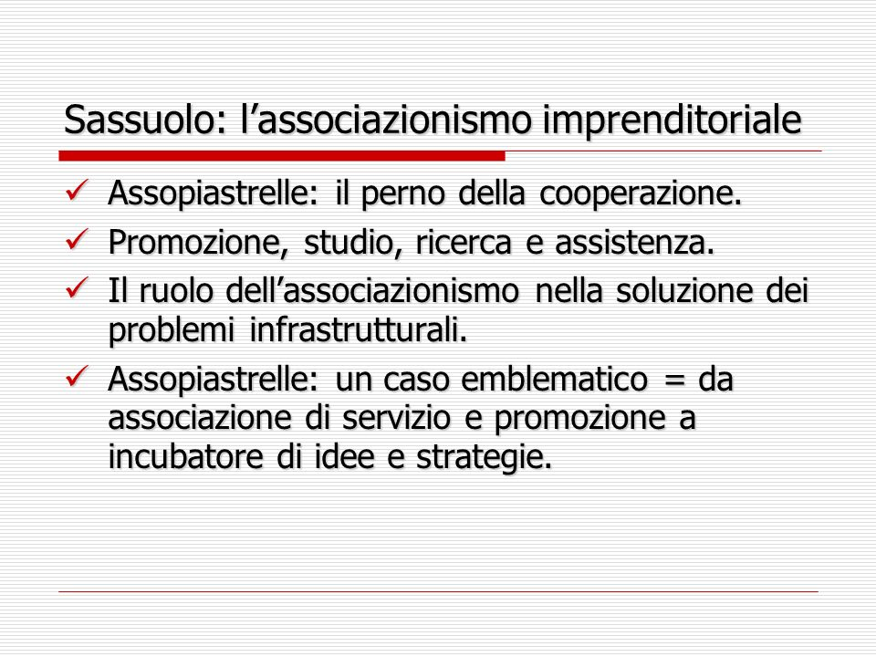 Sassuolo: lassociazionismo imprenditoriale Assopiastrelle: il perno della cooperazione. Assopiastrelle: il perno della cooperazione. Promozione, studi
