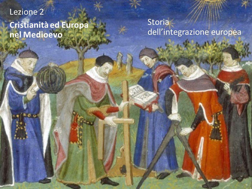 Lezione 2 Cristianità ed Europa nel Medioevo Storia dellintegrazione europea