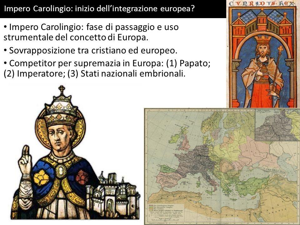 Impero Carolingio: inizio dellintegrazione europea? Impero Carolingio: fase di passaggio e uso strumentale del concetto di Europa. Sovrapposizione tra