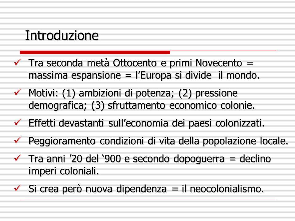 Introduzione Tra seconda metà Ottocento e primi Novecento = massima espansione = lEuropa si divide il mondo. Tra seconda metà Ottocento e primi Novece