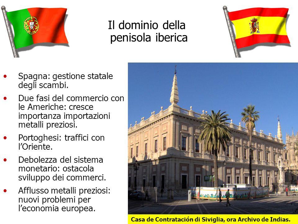 Il dominio della penisola iberica Spagna: gestione statale degli scambi.