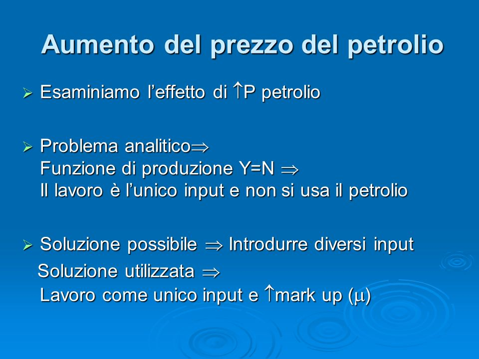 Aumento del prezzo del petrolio Esaminiamo leffetto di P petrolio Esaminiamo leffetto di P petrolio Problema analitico Funzione di produzione Y=N Il l