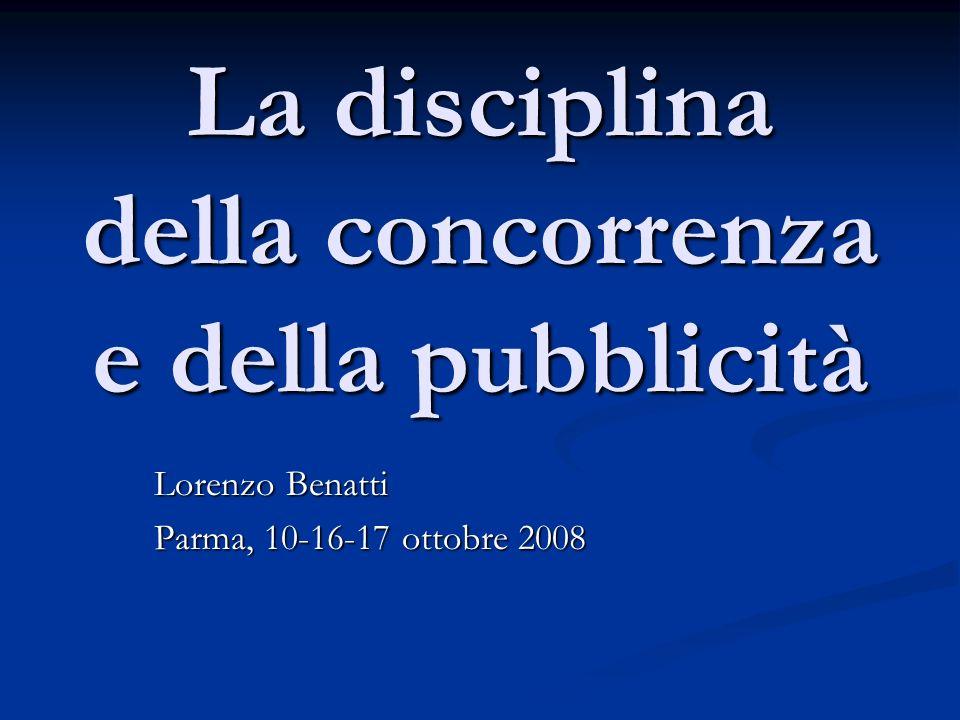 La disciplina della concorrenza e della pubblicità Lorenzo Benatti Parma, 10-16-17 ottobre 2008