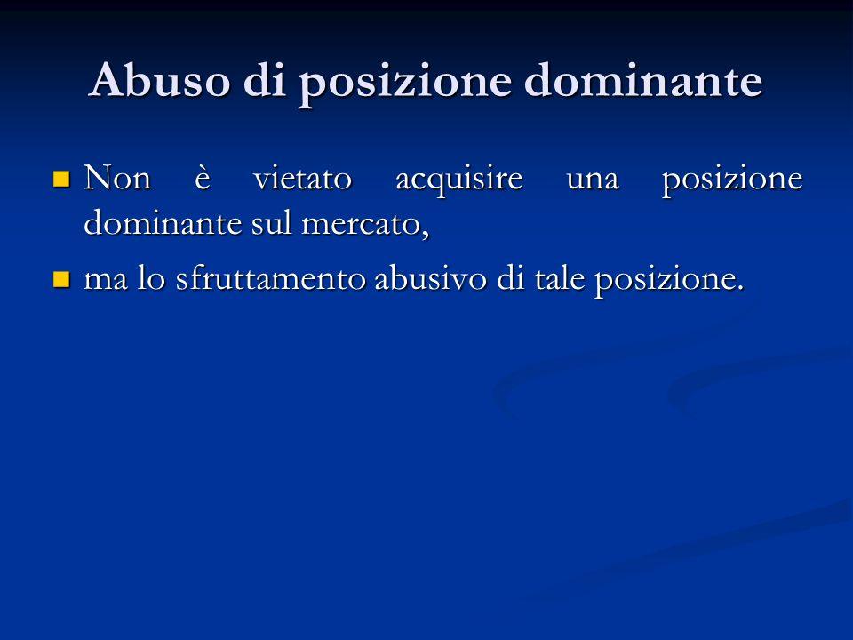Abuso di posizione dominante Non è vietato acquisire una posizione dominante sul mercato, Non è vietato acquisire una posizione dominante sul mercato,