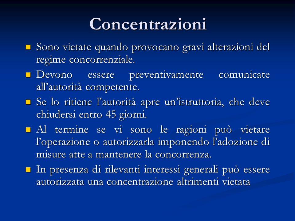 Concentrazioni Sono vietate quando provocano gravi alterazioni del regime concorrenziale. Sono vietate quando provocano gravi alterazioni del regime c
