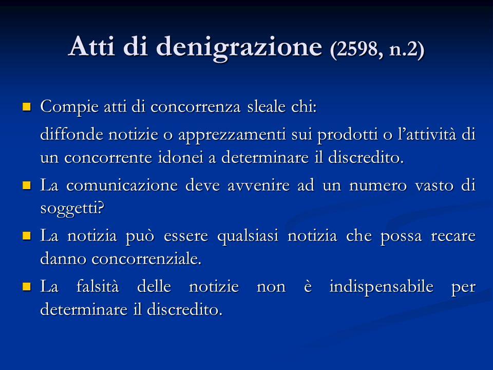 Atti di denigrazione (2598, n.2) Compie atti di concorrenza sleale chi: Compie atti di concorrenza sleale chi: diffonde notizie o apprezzamenti sui pr