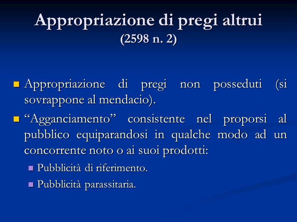 Appropriazione di pregi altrui (2598 n. 2) Appropriazione di pregi non posseduti (si sovrappone al mendacio). Appropriazione di pregi non posseduti (s
