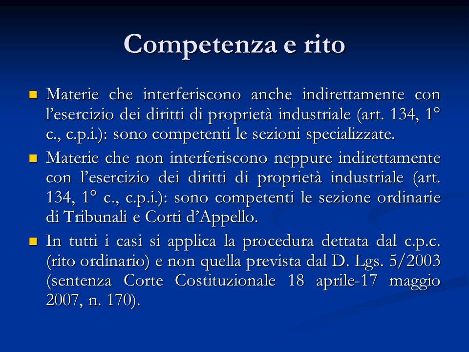 Competenza e rito Materie che interferiscono anche indirettamente con lesercizio dei diritti di proprietà industriale (art. 134, 1° c., c.p.i.): sono