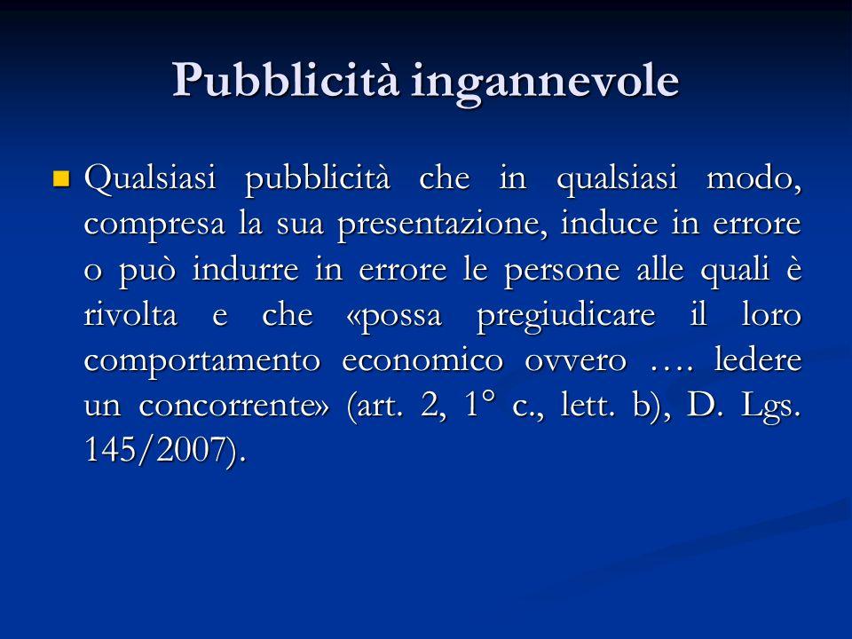 Pubblicità ingannevole Qualsiasi pubblicità che in qualsiasi modo, compresa la sua presentazione, induce in errore o può indurre in errore le persone