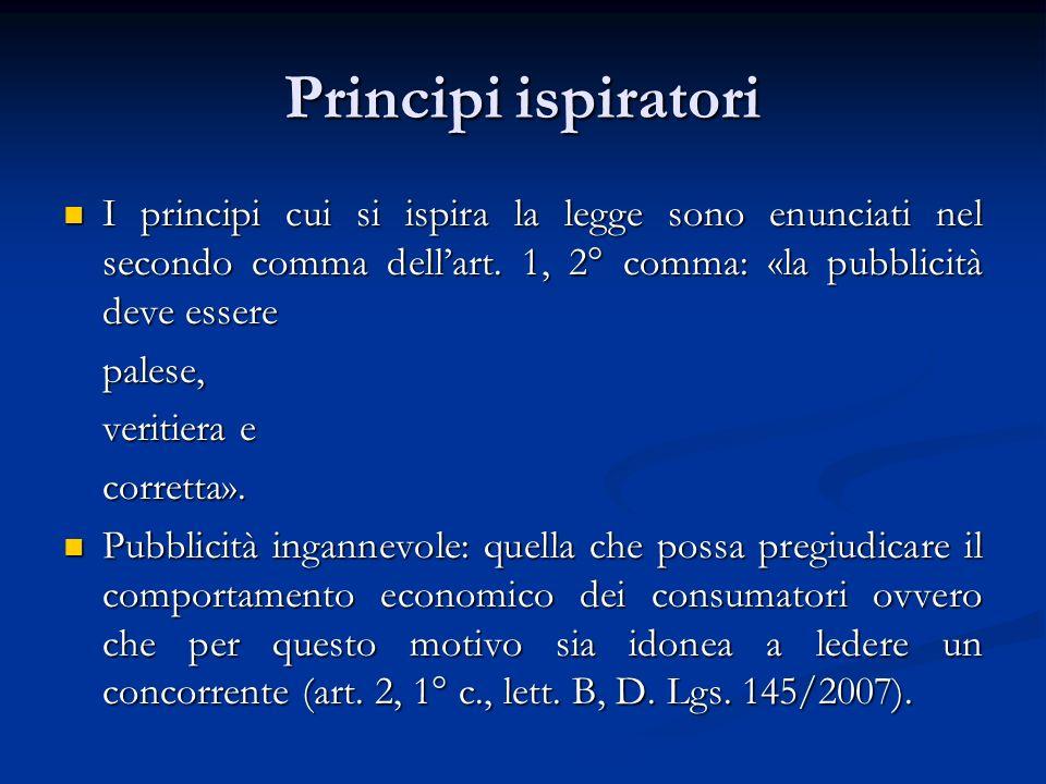 Principi ispiratori I principi cui si ispira la legge sono enunciati nel secondo comma dellart. 1, 2° comma: «la pubblicità deve essere I principi cui