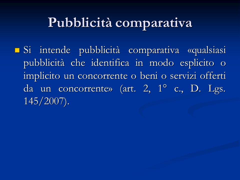 Pubblicità comparativa Si intende pubblicità comparativa «qualsiasi pubblicità che identifica in modo esplicito o implicito un concorrente o beni o se