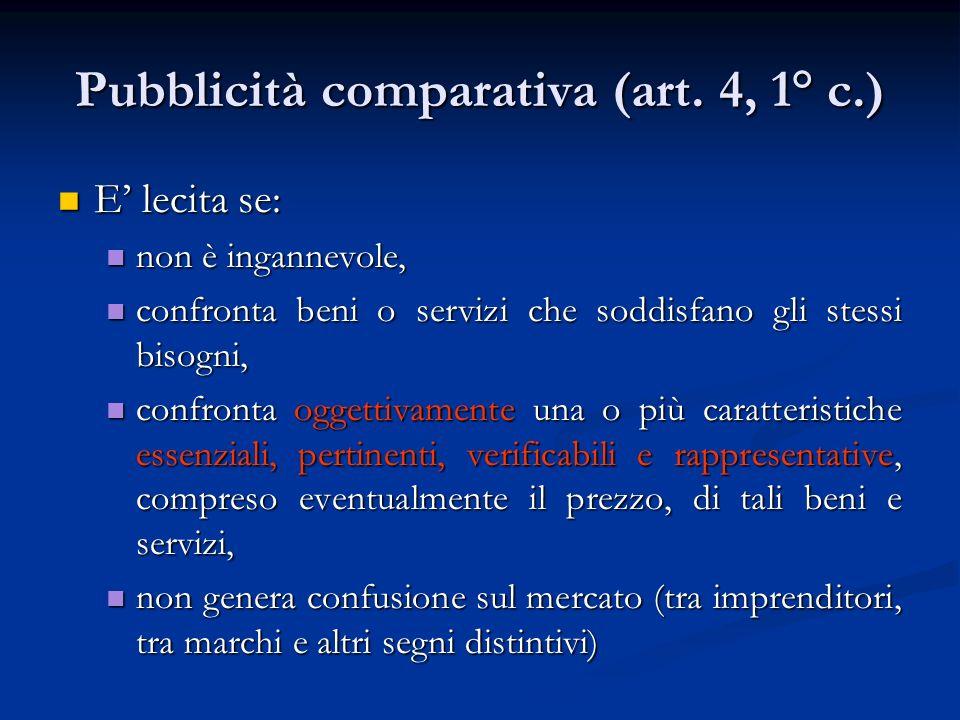 Pubblicità comparativa (art. 4, 1° c.) E lecita se: E lecita se: non è ingannevole, non è ingannevole, confronta beni o servizi che soddisfano gli ste