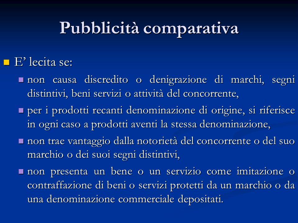 Pubblicità comparativa E lecita se: E lecita se: non causa discredito o denigrazione di marchi, segni distintivi, beni servizi o attività del concorre