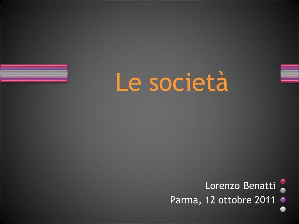 Le società Lorenzo Benatti Parma, 12 ottobre 2011