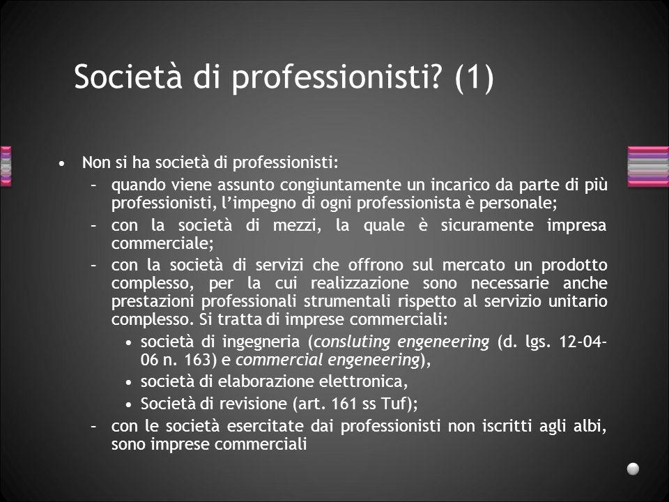 Società di professionisti? (1) Non si ha società di professionisti: –quando viene assunto congiuntamente un incarico da parte di più professionisti, l