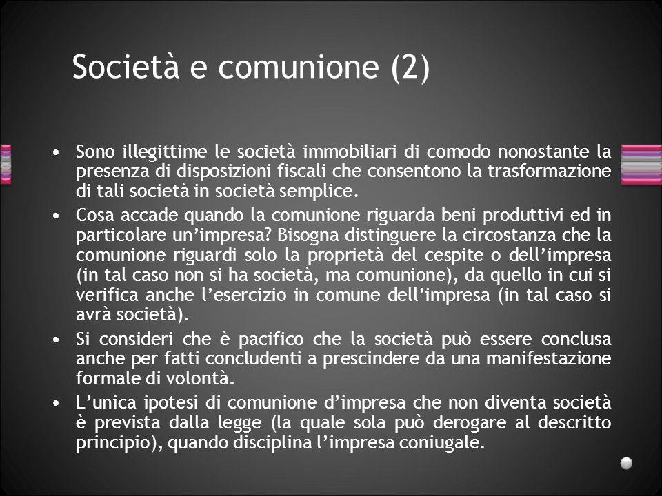 Società e comunione (2) Sono illegittime le società immobiliari di comodo nonostante la presenza di disposizioni fiscali che consentono la trasformazione di tali società in società semplice.
