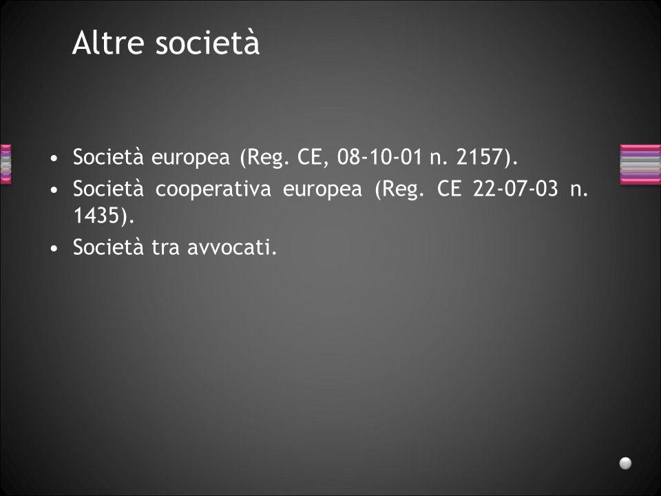 Altre società Società europea (Reg. CE, 08-10-01 n. 2157). Società cooperativa europea (Reg. CE 22-07-03 n. 1435). Società tra avvocati.