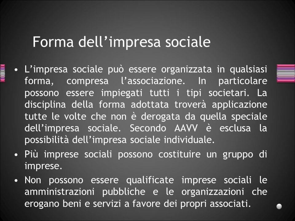 Forma dellimpresa sociale Limpresa sociale può essere organizzata in qualsiasi forma, compresa lassociazione. In particolare possono essere impiegati