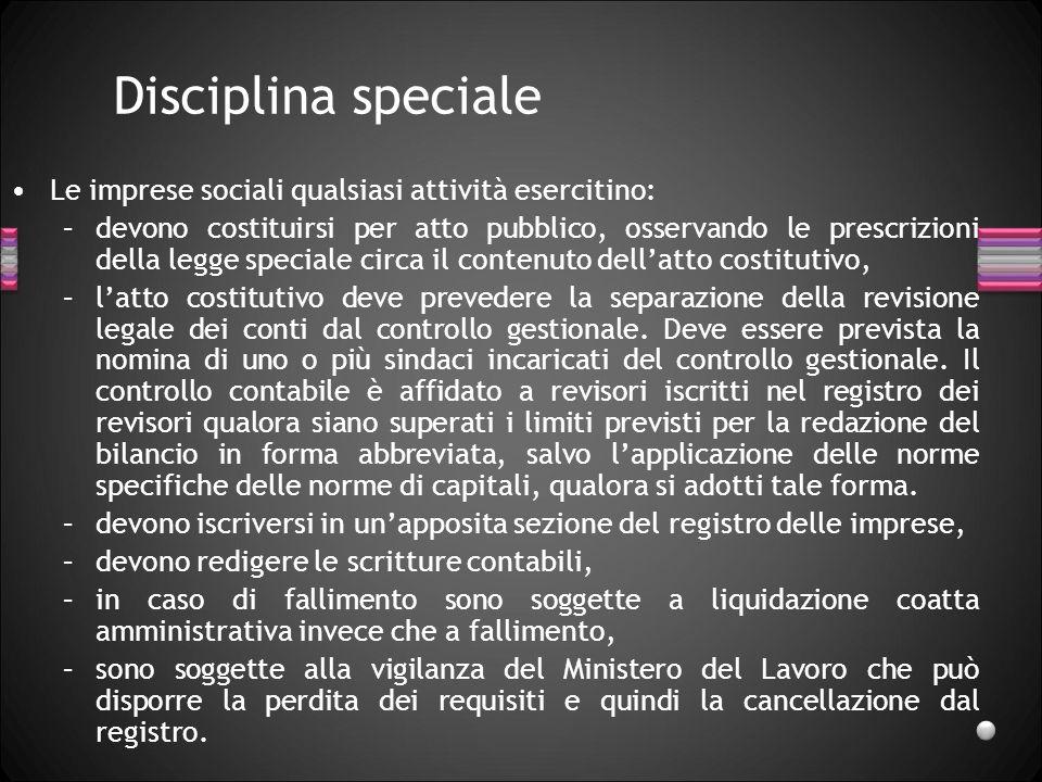 Disciplina speciale Le imprese sociali qualsiasi attività esercitino: –devono costituirsi per atto pubblico, osservando le prescrizioni della legge sp