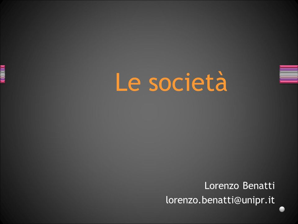 Le società Lorenzo Benatti lorenzo.benatti@unipr.it